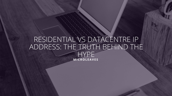 Residential vs Datacentre IP addresses