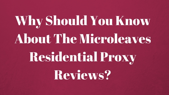 Microleaves Residential Proxy Reviews