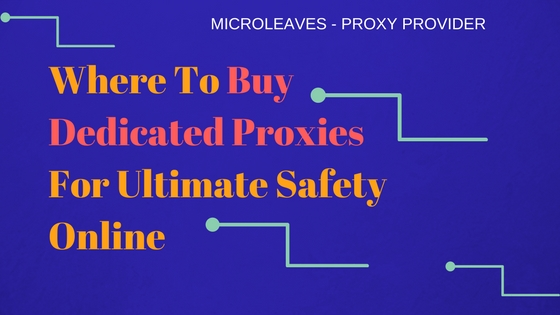 Buy Dedicated Proxies For Ultimate Safety Online