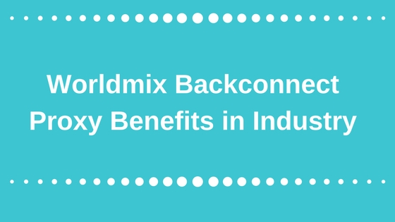 Worldmix backconnect proxy Benefits