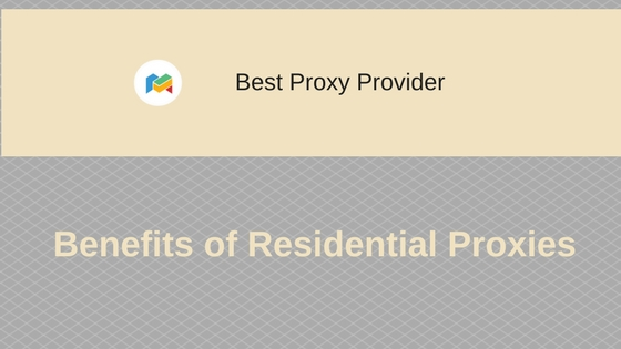Benefits of Residential Proxies