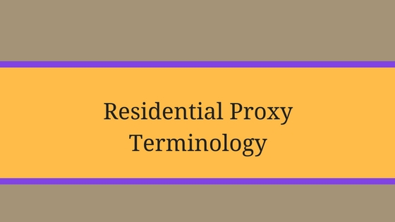 Residential Proxy Terminology Explained