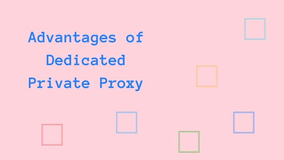 advantage dedicated private proxy